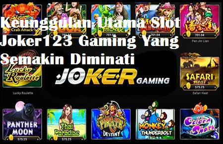 Keunggulan Utama Slot Joker123 Gaming Yang Semakin Diminati
