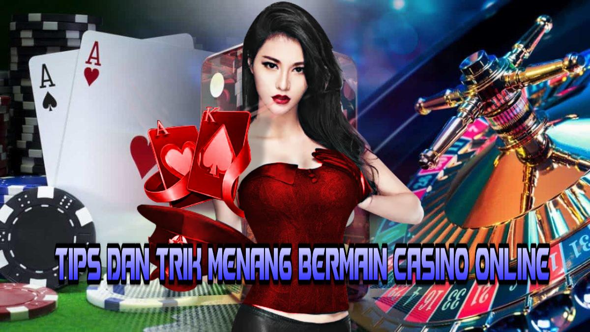 Tips dan Trik Menang Bermain Casino Online